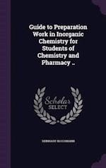 Guide to Preparation Work in Inorganic Chemistry for Students of Chemistry and Pharmacy ..