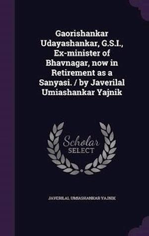 Gaorishankar Udayashankar, G.S.I., Ex-minister of Bhavnagar, now in Retirement as a Sanyasi. / by Javerilal Umiashankar Yajnik