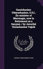 Gaorishankar Udayashankar, G.S.I., Ex-Minister of Bhavnagar, Now in Retirement as a Sanyasi. / By Javerilal Umiashankar Yajnik af Javerilal Umiashankar Yajnik