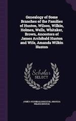 Genealogy of Some Branches of the Families of Huston, Wilson, Wilkin, Holmes, Wells, Whitaker, Brown, Ancestors of James Archibald Huston and Wife, Am af James Archibald Huston, Amanda Wilkin Huston