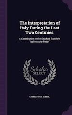 """The Interpretation of Italy During the Last Two Centuries: A Contribution to the Study of Goethe's """"Italienische Reise"""""""