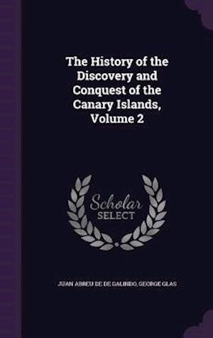 The History of the Discovery and Conquest of the Canary Islands, Volume 2