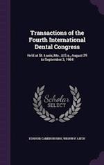 Transactions of the Fourth International Dental Congress: Held at St. Louis, Mo., U.S.a., August 29 to September 3, 1904 af Edward Cameron Kirk, Wilbur F. Litch