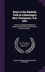 Keys to the Baskish Verb in Leizarraga's New Testament, A.D. 1571: Being an Analytical Quotational Synopsis of the 1673 Forms Found in St.John's Gospe af Edward Spencer Dodgson, Ioannes Leicarraga