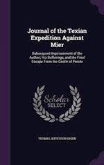 Journal of the Texian Expedition Against Mier: Subsequent Imprisonment of the Author; His Sufferings, and the Final Escape From the Castle of Perote af Thomas Jefferson Green