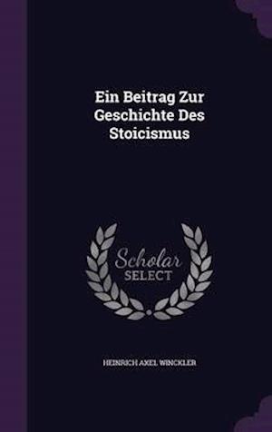 Ein Beitrag Zur Geschichte Des Stoicismus