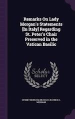 Remarks On Lady Morgan's Statements [In Italy] Regarding St. Peter's Chair Preserved in the Vatican Basilic