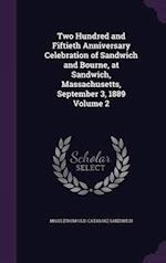 Two Hundred and Fiftieth Anniversary Celebration of Sandwich and Bourne, at Sandwich, Massachusetts, September 3, 1889 Volume 2 af Mass Sandwich