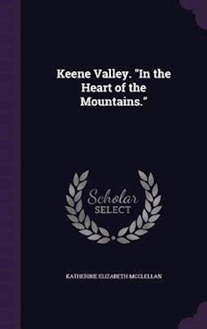 """Keene Valley. """"In the Heart of the Mountains."""""""