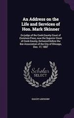 An Address on the Life and Services of Hon. Mark Skinner: Ex-judge of the Cook County Court of Common Pleas, now the Superior Court of Cook County, De