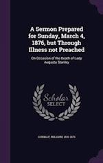 A Sermon Prepared for Sunday, March 4, 1876, but Through Illness not Preached: On Occasion of the Death of Lady Augusta Stanley af William Conway