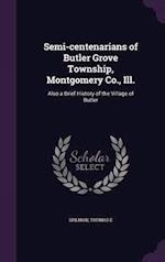 Semi-Centenarians of Butler Grove Township, Montgomery Co., Ill. af Thomas E. Spilman