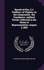 Speech of Hon. C.J. Faulkner, of Virginia, on the Compromise--The Presidency--Political Parties. Delivered in the House of Representatives, August 2, 1852