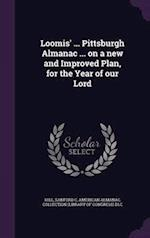 Loomis' ... Pittsburgh Almanac ... on a New and Improved Plan, for the Year of Our Lord