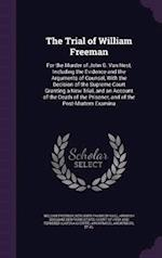 The Trial of William Freeman: For the Murder of John G. Van Nest, Including the Evidence and the Arguments of Counsel, With the Decision of the Suprem