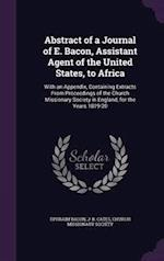 Abstract of a Journal of E. Bacon, Assistant Agent of the United States, to Africa: With an Appendix, Containing Extracts From Proceedings of the Chur