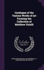 Catalogue of the Various Works of Art Forming the Collection of Matthew Uzielli af J. C. Robinson, Matthew Uzielli