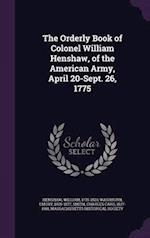 The Orderly Book of Colonel William Henshaw, of the American Army, April 20-Sept. 26, 1775 af Charles Card Smith, Emory Washburn, William Henshaw