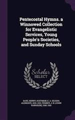 Pentecostal Hymns. a Winnowed Collection for Evangelistic Services, Young People's Societies, and Sunday Schools