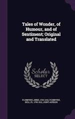 Tales of Wonder, of Humour, and of Sentiment; Original and Translated