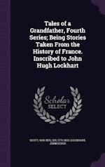 Tales of a Grandfather, Fourth Series; Being Stories Taken from the History of France. Inscribed to John Hugh Lockhart af Walter Scott, John Hugh Lockhart