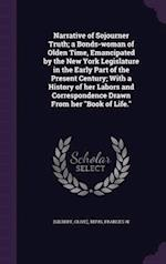 Narrative of Sojourner Truth; A Bonds-Woman of Olden Time, Emancipated by the New York Legislature in the Early Part of the Present Century; With a Hi af Olive Gilbert, Frances W. Titus