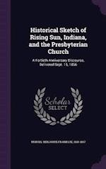 Historical Sketch of Rising Sun, Indiana, and the Presbyterian Church: A Fortieth Anniversary Discourse, Delivered Sept. 15, 1856
