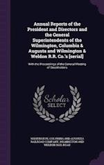 Annual Reports of the President and Directors and the General Superintendents of the Wilmington, Columbia & Augusta and Wilmington & Weldon R.R. Co.'s