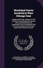 Municipal Grants Involved in West Chicago Case: Together With Index, Abstract of Time Limit Provisions of Each Construction Grant, and Classification