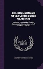 Genealogical Record Of The Corliss Family Of America: Included ... Some Of The Families Connected By Intermarriage: ... Neff, Hutchins, Ladd, Etc. af Augustus Whittemore Corliss