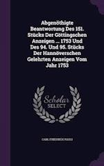Abgenöthigte Beantwortung Des 151. Stücks Der Göttingschen Anzeigen ... 1753 Und Des 94. Und 95. Stücks Der Hannöverschen Gelehrten Anzeigen Vom Jahr