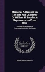 Memorial Addresses on the Life and Character of William H. Enochs, a Representative from Ohio