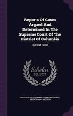 Reports Of Cases Argued And Determined In The Supreme Court Of The District Of Columbia: (general Term)