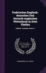 Praktisches Englisch-deutsches Und Deutsch-englisches Wörterbuch In Zwei Theilen: Englisch - Deutsch, Volume 1 af Felix Flügel