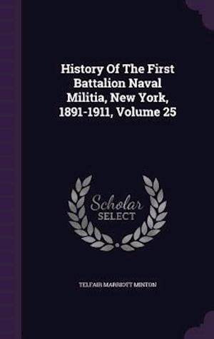 History Of The First Battalion Naval Militia, New York, 1891-1911, Volume 25