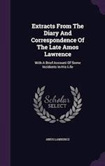 Extracts From The Diary And Correspondence Of The Late Amos Lawrence: With A Brief Account Of Some Incidents In His Life af Amos Lawrence