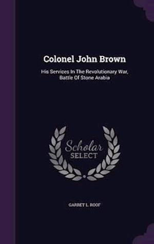 Colonel John Brown: His Services In The Revolutionary War, Battle Of Stone Arabia