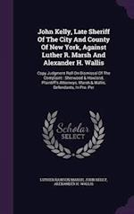John Kelly, Late Sheriff Of The City And County Of New York, Against Luther R. Marsh And Alexander H. Wallis: Copy Judgment Roll On Dismissal Of The C
