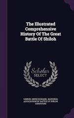 The Illustrated Comprehensive History of the Great Battle of Shiloh