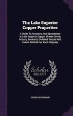 The Lake Superior Copper Properties: A Guide To Investors And Speculators In Lake Superior Copper Shares Giving History, Products, Dividend Record And