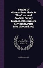 Results Of Observations Made At The Coast And Geodetic Survey Magnetic Observatory At Vieques, Porto Rico 1909 And 1910
