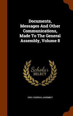 Documents, Messages and Other Communications, Made to the General Assembly, Volume 8