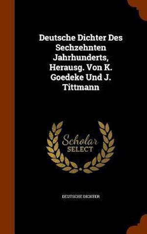 Deutsche Dichter Des Sechzehnten Jahrhunderts, Herausg. Von K. Goedeke Und J. Tittmann