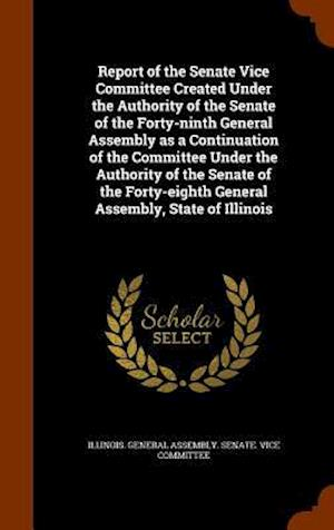 Report of the Senate Vice Committee Created Under the Authority of the Senate of the Forty-Ninth General Assembly as a Continuation of the Committee U