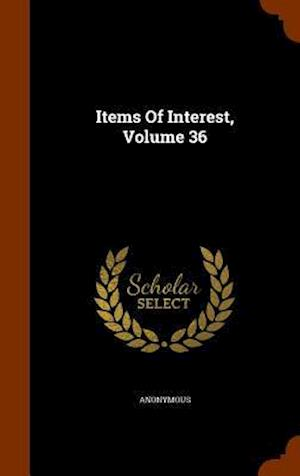 Items of Interest, Volume 36