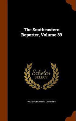 The Southeastern Reporter, Volume 39