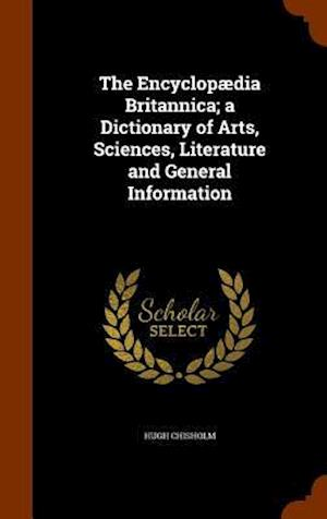 The Encyclopaedia Britannica; A Dictionary of Arts, Sciences, Literature and General Information