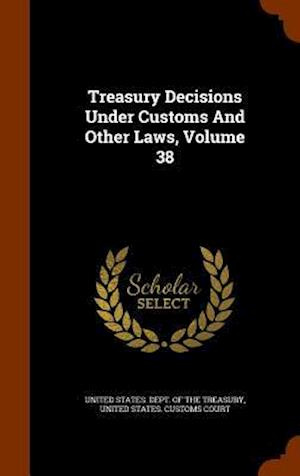 Treasury Decisions Under Customs and Other Laws, Volume 38
