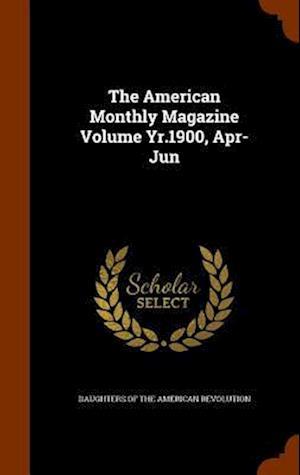 The American Monthly Magazine Volume Yr.1900, Apr-Jun