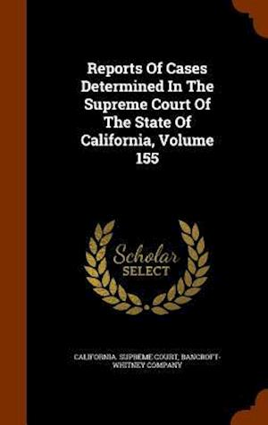Reports of Cases Determined in the Supreme Court of the State of California, Volume 155